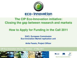 The CIP Eco-Innovation initiative:  Closing the gap between research and markets  How to Apply for Funding in the Call 2