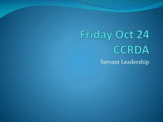 Friday Oct 24 CCRDA