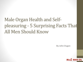 Male Organ Health and Self-pleasuring - 5 Surprising Facts