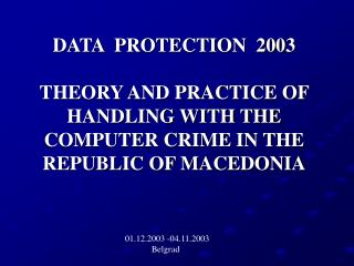 DATA  PROTECTION  2003  THEORY AND PRACTICE OF HANDLING WITH THE COMPUTER CRIME IN THE REPUBLIC OF MACEDONIA