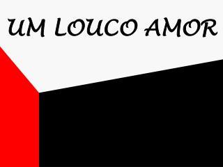 UM LOUCO AMOR