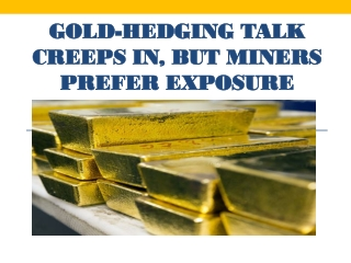 Gold-Hedging Talk Creeps In, But Miners Prefer Exposure