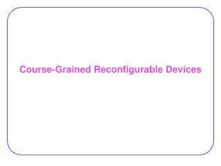 Course-Grained Reconfigurable Devices