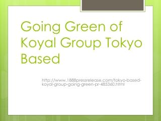Going Green of Koyal Group Tokyo Based