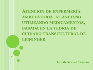 Atencion de enfermeria ambulatoria  al anciano utilizando medicamentos, basada en la teoria de cuidado transcultural de