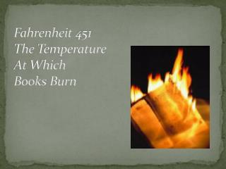 Fahrenheit 451 The Temperature  At Which  Books Burn