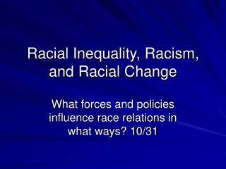 Racial Inequality, Racism, and Racial Change