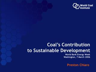 Coal s Contribution to Sustainable Development World Bank Energy Week Washington, 7 March 2006