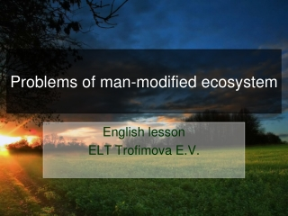 Problems of man-modified ecosystem