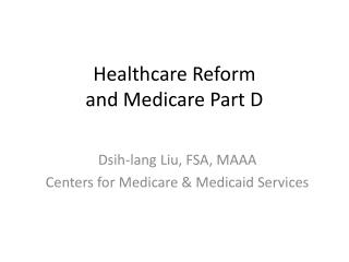 Healthcare Reform                    and Medicare Part D