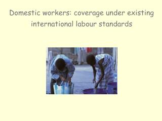 Domestic workers: coverage under existing international labour standards