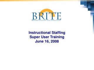 Instructional Staffing  Super User Training June 16, 2008