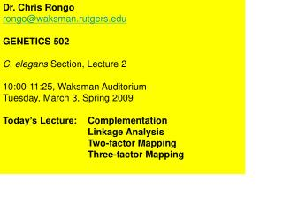 Dr. Chris Rongo rongowaksman.rutgers  GENETICS 502  C. elegans Section, Lecture 2  10:00-11:25, Waksman Auditorium Tuesd