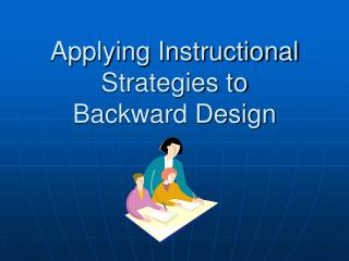Applying Instructional Strategies to  Backward Design