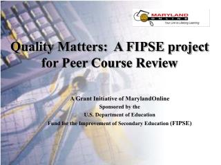 Quality Matters:  A FIPSE project for Peer Course Review