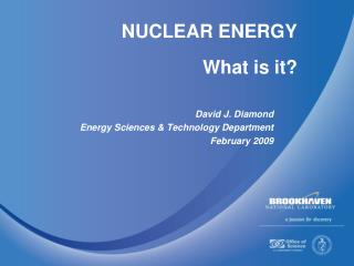 NUCLEAR ENERGY  What is it