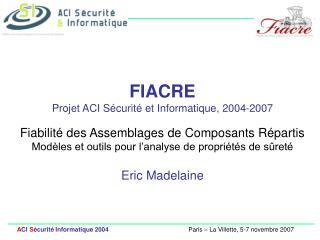 FIACRE Projet ACI S curit  et Informatique, 2004-2007  Fiabilit  des Assemblages de Composants R partis Mod les et outil