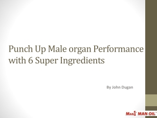 Punch Up Male organ Performance with 6 Super Ingredients