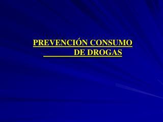 PREVENCI N CONSUMO                       DE DROGAS