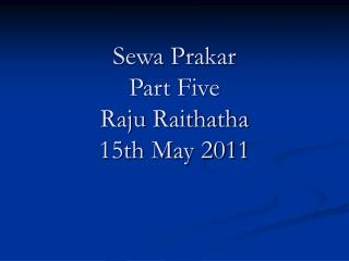 Sewa Prakar Part Five Raju Raithatha 15th May 2011