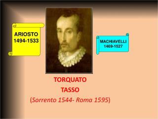 TORQUATO TASSO Sorrento 1544- Roma 1595