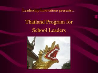 Leadership Innovations presents   Thailand Program for School Leaders