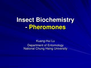 Insect Biochemistry - Pheromones