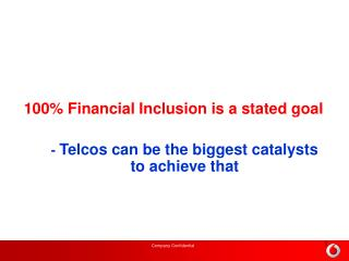 100 Financial Inclusion is a stated goal