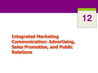 Integrated Marketing Communication: Advertising, Sales Promotion, and Public Relations