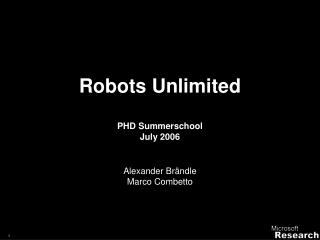Robots Unlimited  PHD Summerschool July 2006  Alexander Br ndle Marco Combetto