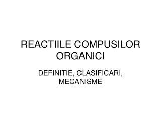 REACTIILE COMPUSILOR ORGANICI