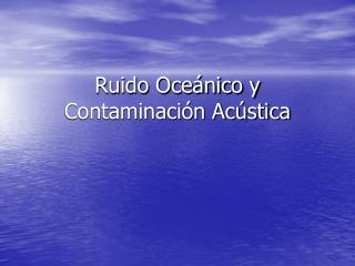 Ruido Oce nico y Contaminaci n Ac stica