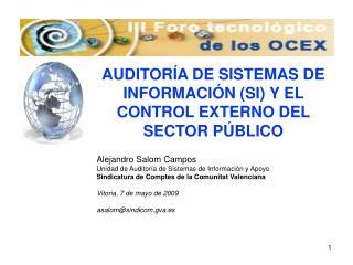 Alejandro Salom Campos Unidad de Auditor a de Sistemas de Informaci n y Apoyo Sindicatura de Comptes de la Comunitat Val