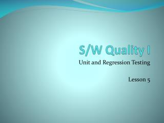 Unit and Regression Testing  Lesson 5