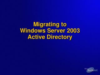 Migrating to  Windows Server 2003  Active Directory