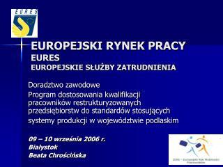 EUROPEJSKI RYNEK PRACY  EURES EUROPEJSKIE SLUZBY ZATRUDNIENIA