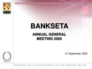BANKSETA  ANNUAL GENERAL MEETING 2005