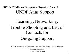 RCB-MPT Mission Engagement Report  -   Annex I             UNDP Atlas Support