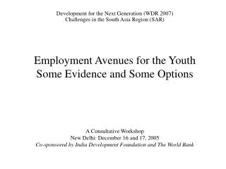 Employment Avenues for the Youth   Some Evidence and Some Options          A Consultative Workshop New Delhi: December 1