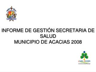 INFORME DE GESTI N SECRETARIA DE SALUD  MUNICIPIO DE ACACIAS 2008