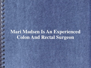 Mari Madsen Is An Experienced Colon And Rectal Surgeon