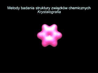 Metody badania struktury zwiazk w chemicznych Krystalografia