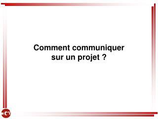 Comment communiquer  sur un projet