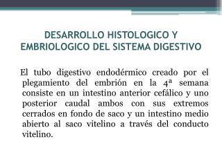 DESARROLLO HISTOLOGICO Y EMBRIOLOGICO DEL SISTEMA DIGESTIVO