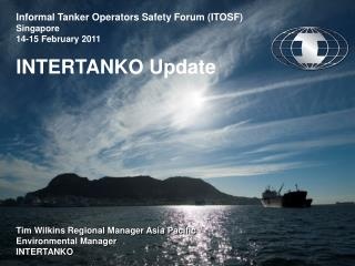 Informal Tanker Operators Safety Forum ITOSF Singapore  14-15 February 2011  INTERTANKO Update