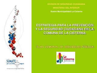 DIVISI N DE SEGURIDAD CIUDADANA MINISTERIO DEL INTERIOR   Ilustre Municipalidad La Cisterna
