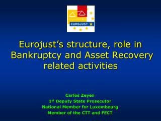 Eurojust s structure, role in    Bankruptcy and Asset Recovery related activities