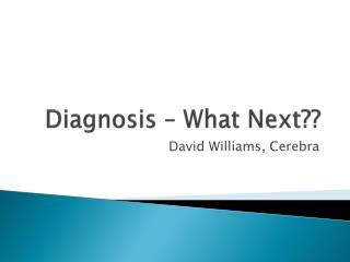 Diagnosis   What Next