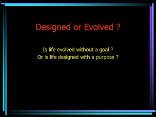 Designed or Evolved