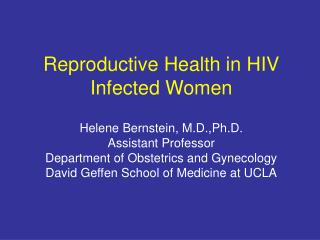 Reproductive Health in HIV Infected Women  Helene Bernstein, M.D.,Ph.D. Assistant Professor Department of Obstetrics and